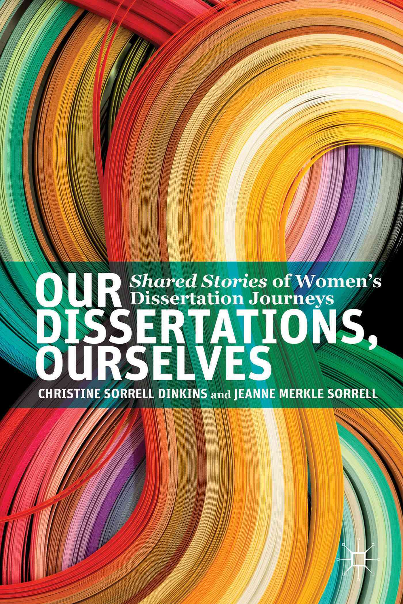 Our Dissertations, Ourselves By Dinkins, Christine Sorrell/ Sorrell, Jeanne Merkle